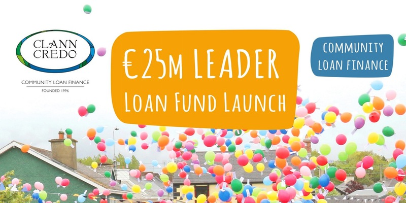 Clann Credo €25 million Community LEADER Loan Fund Launch-Monday 6th February 2017